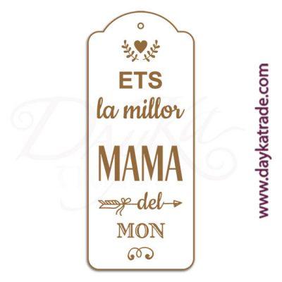 """Etiqueta de tablero lacado blanco con mensaje grabado """"Ets la millor mama del mon""""."""